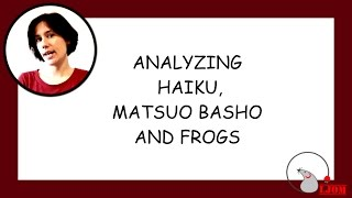 LJOM #6: Deconstructing Matsuo Basho's Frog Haiku