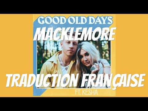 Macklemore / Good Old Days (feat. Kesha) - Traduction Française