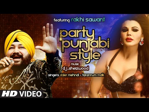 'PARTY PUNJABI STYLE' Full Video Song | Daler Mehndi , Ft. Rakhi Sawant | T-Series