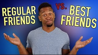 REGULAR FRIENDS vs. BEST FRIENDS