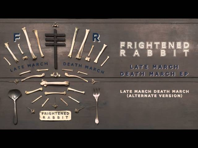 Frightened Rabbit - Late March, Death March [Alternate Version]