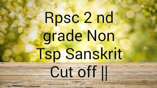 Rpsc 2 nd Grade ( Non Tsp ) Sanskrit Cut off  || Rpsc 2 nd Grade cut off  2019 || Sachin Joshi ||