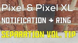 SEPARATE NOTIFICATION & RING VOL. PIXEL/ PIXEL XL