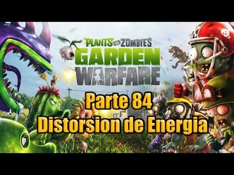 Plants vs Zombies Garden Warfare Parte 84 Distorsion de energia