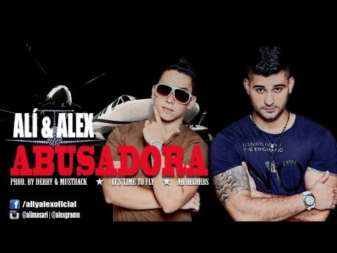 Alí & Alex - Abusadora (Prod. by Derry & Mustrack) [IT'S TIME TO FLY]