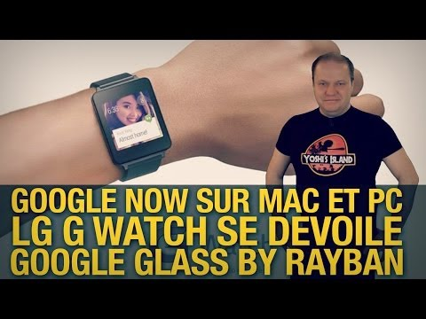 #freshnews 632 Google Now sur Chrome. LG G Watch. Google Glass Rayban.
