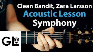 Symphony - Clean Bandit Ft. Zara Larsson: Acoustic Guitar Lesson 🎸