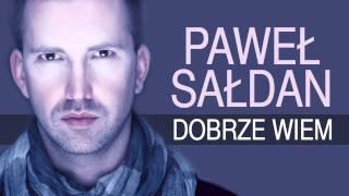 Paweł Sałdan - Dobrze wiem (Audio)