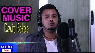 Dawit Bekele New Ethiopian Amharic Cover music ዳዊት በቀለ አዲስ ከቨር Endrias Tube( Video)