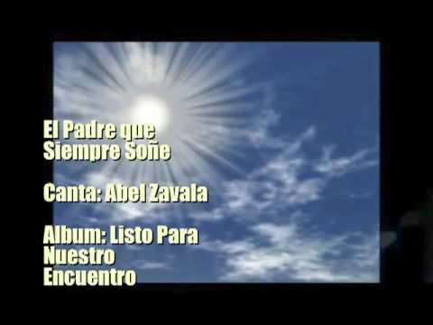 Abel Zavala El Padre que Siempre Soñe