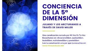 CONCIENCIA DE LA 5ª DIMENSIÓN - Juliano y los arcturianos