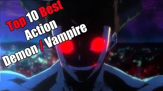 Top 10 Best Action / Demon / Vampire Anime