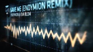 Endymion & Eva Blom - Save Me (Endymion Remix)