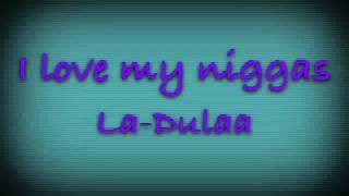 La' Dulaa ft. Rico & Wam Bam Da Legend - I Love My Niggas