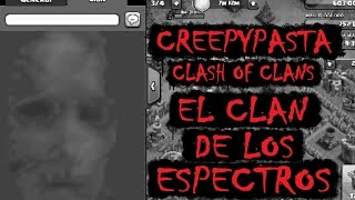 CREEPYPASTA - CLASH OF CLANS: EL CLAN DE LOS ESPECTROS