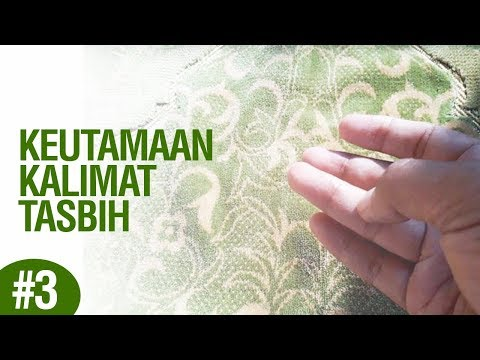 Keutamaan Kalimat Tasbih #3 - Ustadz Ahmad Zainuddin Al-Banjary