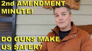 2nd Amendment Minute!  Do guns make us safer?