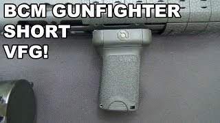 BCM Gunfighter Short Vertical Grip!