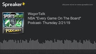 "NBA ""Every Game On The Board"" Podcast- Thursday 2/21/19 (NBA Picks - NBA Predictions)"