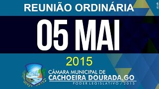05 de maio de 2015 - Reunião Ordinária da Câmara Municipal de Cachoeira Dourada - Goiás