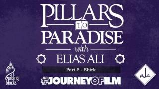 Elias Ali - Shirk | The 6 Pillars of Faith in Islam | Part 5 | #JourneyofILM