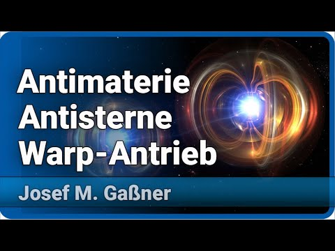 Antimaterie, Antisterne und Warp Antrieb Stand 2017 | Josef M. Gaßner