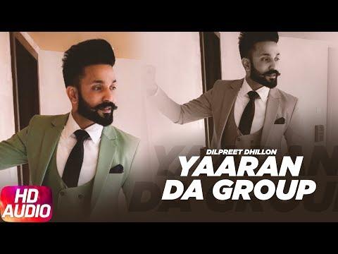 Yaaran Da Group (Audio Song) | Dilpreet Dhillon | Full Punjabi Song 2018