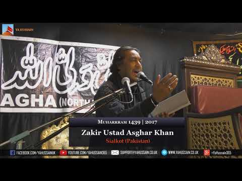 5th Muharram 1439 | 2017 - Zakir Ustad Asghar Khan (Sialkot) - Northampton (UK)