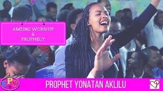 PROPHET YONATAN AKLILU WORSHIP AND AND PROPHECY 26, JUN 2017