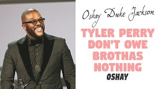 Tyler Perry Doesn't Owe Brothas NOTHING!