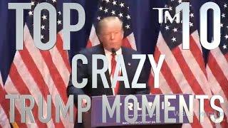 Top 10 Crazy Donald Trump Moments (Quickie)