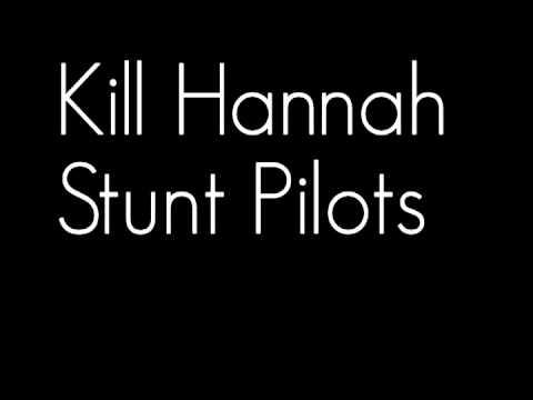 Kill Hannah - Stunt Pilots