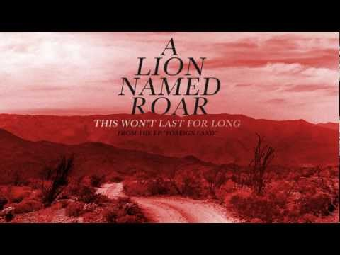 A Lion Named Roar - This Wont Last For Long