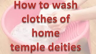 How To Wash Clothes of Thakurji - Home Temple Deity - Step By Step Guide