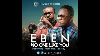 Eben - No One Like You Ft Nathaniel Bassey (Audio)