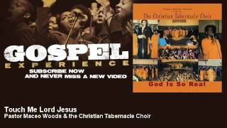 Pastor Maceo Woods & the Christian Tabernacle Choir - Touch Me Lord Jesus - Gospel