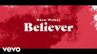 Rhett Walker - Believer (Official Lyric Video)
