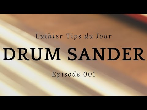 Luthier Tips du Jour - Drum Sander