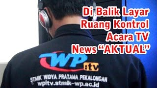 Behind The Scene CONTROL ROOM Program TV News AKTUAL WP iTV