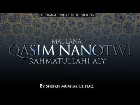 The excellence of Maulana Qasim Nanotwi