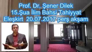 Prof. Dr. Şener Dilek - Şualar - 15. Şua - İlim Bahsi - Tahiyyat (Eleşkirt-2017.07.20)