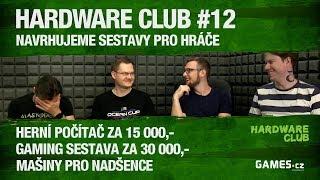 Hardware Club #12: Navrhujeme herní PC do 15000, 30000 až 50000+ Kč