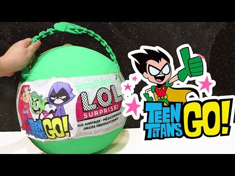 Lit Teen Titans Go! Toys and Dolls Fun for Kids with *Customized* LOL Big Surprise DIY Ball