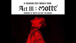 G-Dragon 2017 World Tour Act 3 M.O.T.T.E [ London 24/09/17 ]