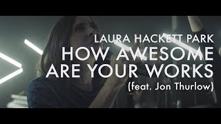 How Awesome Are Your Works (Feat. Jon Thurlow)  |  Laura Hackett Park  |  Forerunner Music