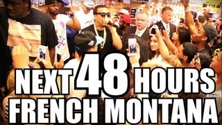 The Next 48 Hours With French Montana Part 2