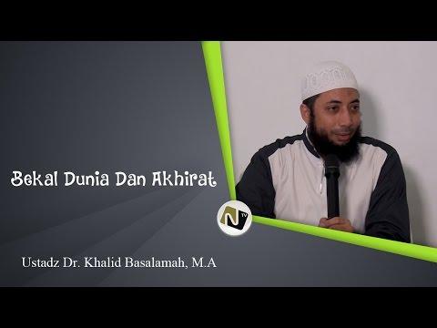 Ustadz Dr. Khalid Basalamah, M.A - Bekal Dunia Dan Akhirat