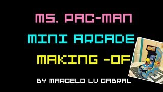 MS. Pac-Man - Making of Mini Arcade