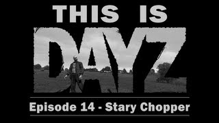 This is DayZ - Ep 14 : Stary Chopper (ArmA 2)