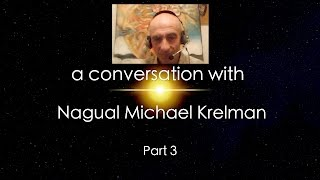 O World Project - Nagual Michael Krelman - Part 3